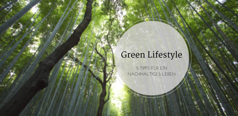 Green Lifestyle - 5 Tipps für ein nachhaltiges Leben 1